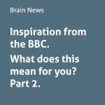 Inspiration from the BBC. What does this mean for you? Part 2.
