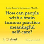 Brain Tumour Awareness Month 2021 – Self-care when you have a brain tumour